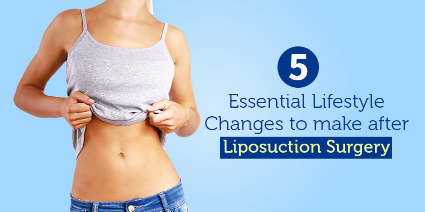 5 Essential Lifestyle Changes to make after Liposuction Surgery